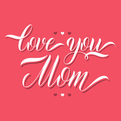 Love you mom lettering. Greeting Card Design. Hand Drawn Text