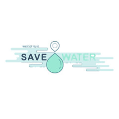 Water drop and location icon conceptually represent message in a sentence : wherever you go, save water. Water reflection typographic. Vector Illustration.
