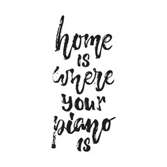 Home is where your piano is - hand drawn lettering quote isolated on the white background. Fun brush ink vector illustration for banners, greeting card, poster design, photo overlays.