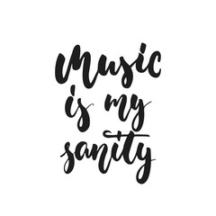 Music is my sanity - hand drawn lettering quote isolated on the white background. Fun brush ink vector illustration for banners, greeting card, poster design, photo overlays.