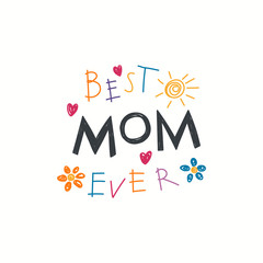 Hand written lettering quote Best Mom ever with childish drawings of sun, hearts, flowers. Isolated objects on white background. Vector illustration. Design concept Mothers Day banner, greeting card.