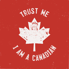 Trust Me I'm a Canadian T-Shirt. Happy Canada Day or Sports Supporters Gift Tee. Distressed Maple Leaf with text. Read and White National Colors. Stock vector