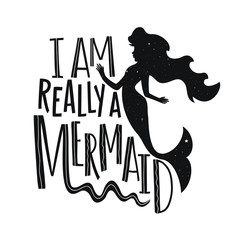 Vector illustration with Mermaid silhouette and funny lettering quote - I am really a Mermaid.