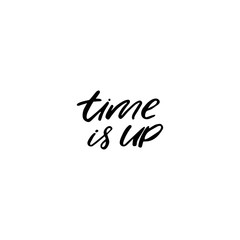 Hand drawn lettering card. The inscription: time is up. Perfect design for greeting cards, posters, T-shirts, banners, print invitations.
