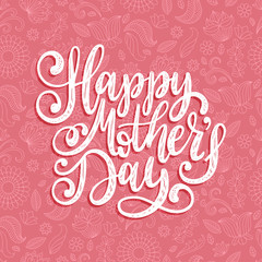 Vector calligraphic inscription Happy Mothers Day. Hand lettering illustration on floral background for greeting card.