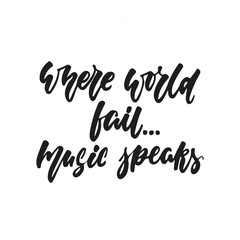 Where world fail... Music Speaks - hand drawn lettering quote isolated on the white background. Fun brush ink vector illustration for banners, greeting card, poster design, photo overlays.