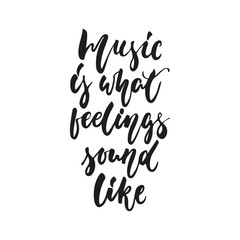 Music is what feelings sound like - hand drawn lettering quote isolated on the white background. Fun brush ink vector illustration for banners, greeting card, poster design, photo overlays.