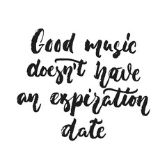 Good music doesn't have an expiration date - hand drawn lettering quote isolated on the white background. Fun brush ink vector illustration for banners, greeting card, poster design, photo overlays.