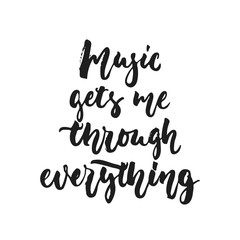 Music gets me through everything - hand drawn lettering quote isolated on the white background. Fun brush ink vector illustration for banners, greeting card, poster design, photo overlays.