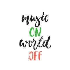 Music ON world OFF - hand drawn lettering quote isolated on the white background. Fun brush ink vector illustration for banners, greeting card, poster design, photo overlays.