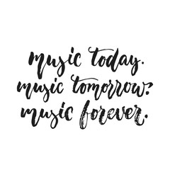 Music today, Music tomorrow, Music forever - hand drawn lettering quote isolated on the white background. Fun brush ink vector illustration for banners, greeting card, poster design, photo overlays.