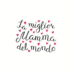 Hand written lettering quote Best Mom in the world in Italian, La miglior mamma del mondo, with hearts. Isolated on white. Vector illustration. Design concept for Mothers Day banner, greeting card.
