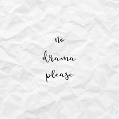 No drama please on white crumpled paper