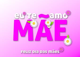 Eu te amo mãe - Feliz dia das mães