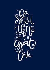Hand Lettering do Small Thing With Great Love. Handwritten Inspirational Motivational Quote