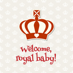 Royal crown with text Welcome royal baby, illustration