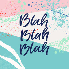 Hand drawn lettering card on abstract background . The inscription: blah blah blah. Perfect design for greeting cards, posters, T-shirts, banners, print invitations.