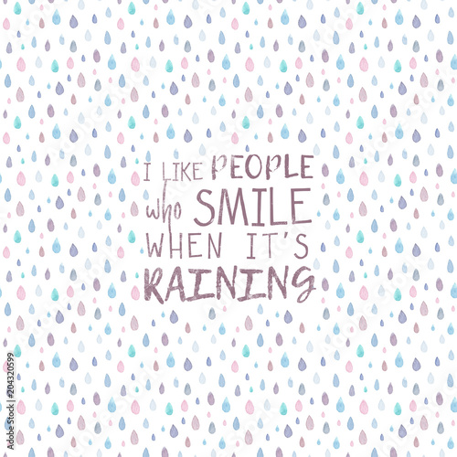 A Card With Watercolor Raindrops And A Quote. I Like People Who Smile When  Itu0027s