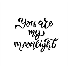 You are my moonlight hand sketched T-shirt lettering typography, logotype, badge, poster, logo, tag. Vector illustration