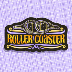 Vector logo for Roller Coaster, black signage with cartoon train go up in loop of twist rollercoaster in amusement park, original brush typeface for words roller coaster on night starry sky background