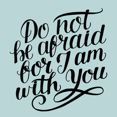 Hand lettering with bible verse Do not be afraid, for I am with you.