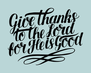 Hand lettering with bible verse Give thanks to the Lord, for He is good .