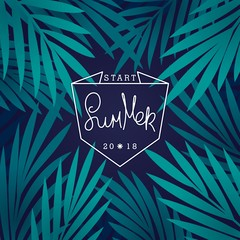 Start Summer 2018. Tropical background with palm leaves and linear label design. Vector template