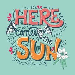 Here comes the sun typography banner with butterflies, flowers and swirls, vector illustration