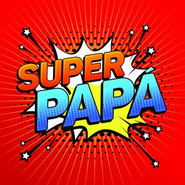 Super papa, Super Dad spanish text, father celebration vector illustration.