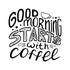 Monochrome hand-drawn lettering quote with a phrase Good morning starts with coffee.