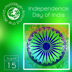 Independence Day of India. 15 August. The colors of the flag are green, white, saffron. Blue wheel with 24 spokes. Series calendar. Holidays Around the World. Event of each day of the year.