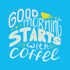 Colorful hand-drawn lettering quote with a phrase Good morning starts with coffee.
