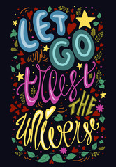 let go and trust the universe raster illustration. inspirational quote. calligraphy typography poster. colorful vivid lettering, hearts, leaves and stars on a dark background.