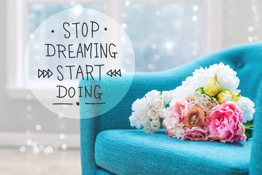 Stop Dreaming Start Doing message with flower bouquets with turquoise chair