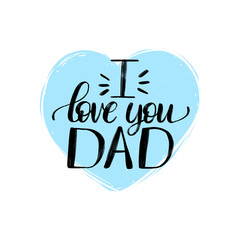 I Love You Dad, vector calligraphic inscription for greeting card, poster etc. Happy Fathers Day, hand lettering.