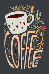 there's always room for coffee vector illustration. colorful lettering typography poster with a quote, a cup, hearts, flowers and leaves. vintage old calligraphy print on a dark background.