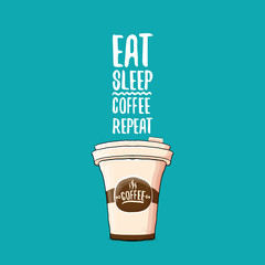 Eat sleep coffee repeat vector concept illustration or poster. vector funky coffee paper cup with funny slogan for print on tee.