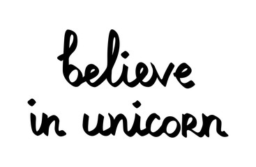 Hand lettering typography. Believe in unicorn. Vector illustration black letters on white background