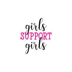 Girls support girls. Feminism quote, woman motivational slogan. lettering. Vector design.