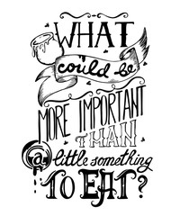 Typography poster quote with hand drawn lettering and decorative elements. What could be more important than a little something to eat.Concept design for t-shirt, print, card. Vector illustration