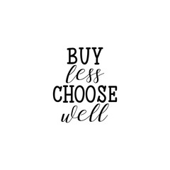 Buy less, choose well. Inspirational phrase. Hand lettering calligraphy. Vector illustration for print design Life style quote.