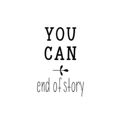 You can. End of story. Inspirational phrase. Hand lettering calligraphy. Vector illustration for print design