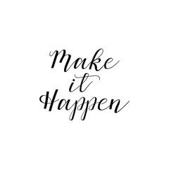 Make it happen. Inspirational phrase. Hand lettering calligraphy. Vector illustration for print design