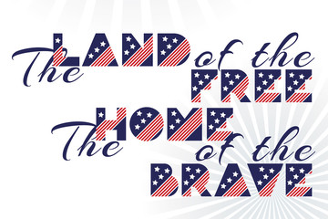 Slogan vector print for celebration design 4 th july in vintage style on white background with text The land of the free The home of the brave.