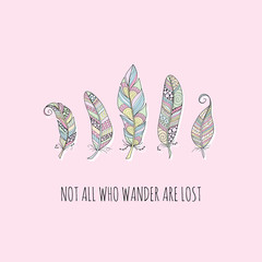 Multi-colour doodle feathers with the words not all who wander are lost on a pale pink background, vector illustration