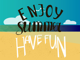 Hand written phrase Enjoy Summer Have Fun. Tropical background, ocean and sand. Vector illustration.