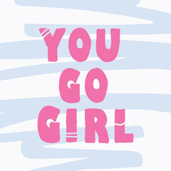 Hand drawn lettering card. The inscription: you go girl. Perfect design for greeting cards, posters, T-shirts, banners, print invitations.