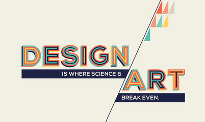 Design concept in modern typography.  Design quote in geometrical style. Concept of art and design for banner, wall graphics, poster and office space graphics.