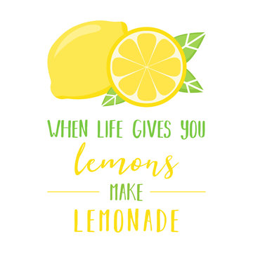 When life gives you lemons make lemonade quote, vector graphic illustration of lemons and green leaves with writing.