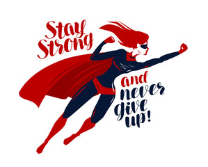 Supergirl, superhero flying up rapidly. Stay strong and never give up, motivating quote. Vector illustration
